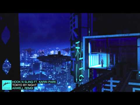 Hook N Sling ft. Karin Park - Tokyo By Night (Axwell Remix)