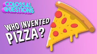 Who Invented Pizza | COLOSSAL QUESTIONS