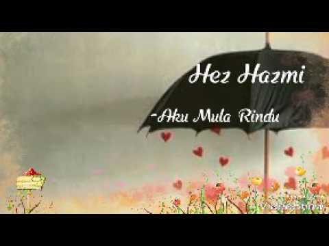 Hez Hazmi-Aku Mula Rindu(official liryc video?