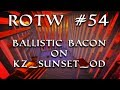 ROTW #54: Ballistic Bacon on kz_sunset_od