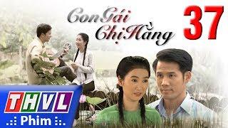 THVL | Con gái chị Hằng - Tập 37 thumbnail