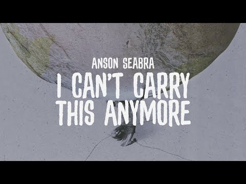 Anson Seabra - I Can't Carry This Anymore (Official Lyric Vi