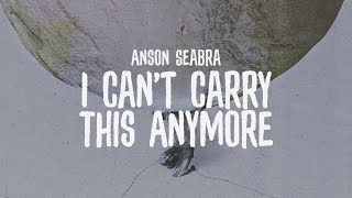 Gambar cover Anson Seabra - I Can't Carry This Anymore (Official Lyric Video)