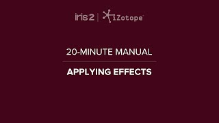 iZotope Iris 2: Using Effects | 20-Minute Manual Video #10