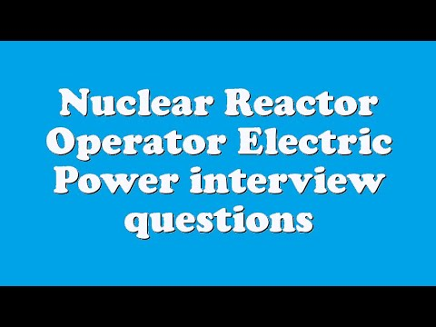 Nuclear Reactor Operator Electric Power interview questions