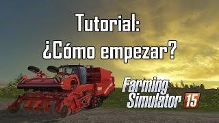 Tutorial básico: Farming Simulator 2015 - Cómo empezar