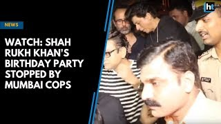 Watch: Shah Rukh Khan's birthday party stopped by Mumbai cops