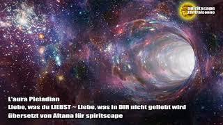 L'aura Pleiadian - Liebe, was du LIEBST ~ Liebe, was in DIR nicht geliebt wird