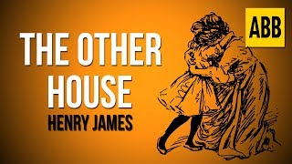THE OTHER HOUSE: Henry James - FULL AudioBook