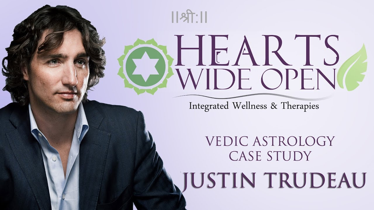 Hearts Wide Open - Vedic Astrology Life Reading Case Study: Justin Trudeau