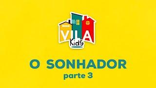 O SONHADOR   parte 3 - Vila Kids News