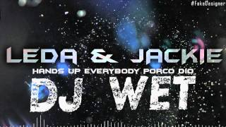 Leda & Jakie - Hands Up Everybody Porco Dio DJ WET Remix [free download]