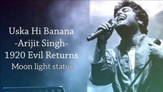 Uska Hi Banana Lyrics Song | Arijit Singh | 1920 Evil Returns | Moon Light Status