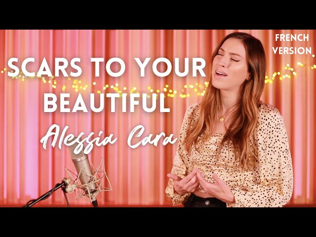 SCARS TO YOUR BEAUTIFUL ( FRENCH VERSION ) ALESSIA CARA ( SARA'H COVER )