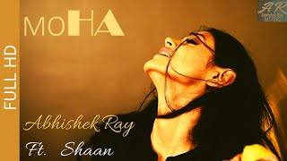 Abhishek Ray | ft. Shaan | Moha (Single) |Full HD Official Music Video |Sensual Love song| Lounge |