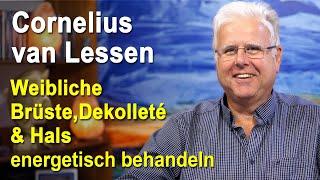 Weibliche Brüste & Dekolleté & Hals energetisch behandeln | Cornelius van Lessen