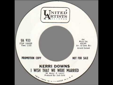 """Kerri Downs -- """"I Wish That We Were Married"""" (UA) 1965"""