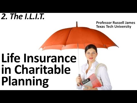Life Insurance in Charitable Planning 2: The ILIT