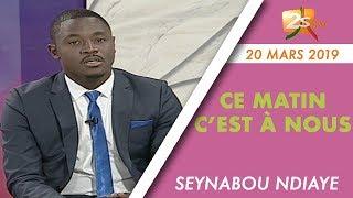 CE MATIN C'EST À NOUS DU 21 MARS 2019 AVEC SEYNABOU NDIAYE