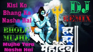 Kisi Ko Bhang Ka Nasha Hai Mujha Tera Nasha Hai || Raju punjabi || Bholenath Dj Song || best remix