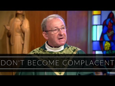 Don't Become Complacent | Monsignor Liam Bergin