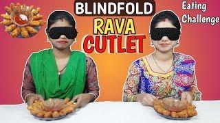 BLINDFOLD RAVA CUTLET EATING CHALLENGE | Sooji Cutlet Eating Competition | Food Challenge