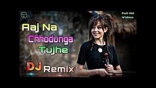 Aaj Na Chhodunga Tujhe Dj Remix song || Old Hindi Dj remix ||  Hard bass dj song