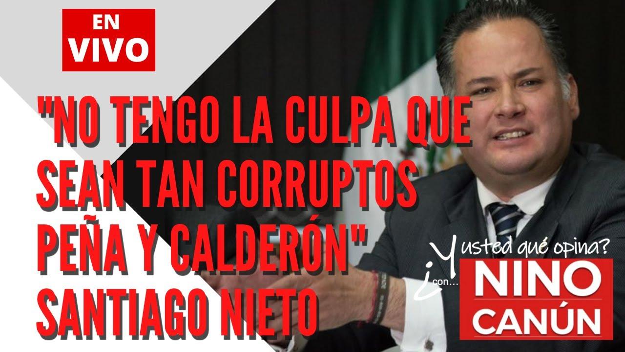 """""""NO TENGO LA CULPA QUE SEAN TAN CORRUPTOS PEÑA Y CALDERÓN"""" SANTIAGO NIETO"""
