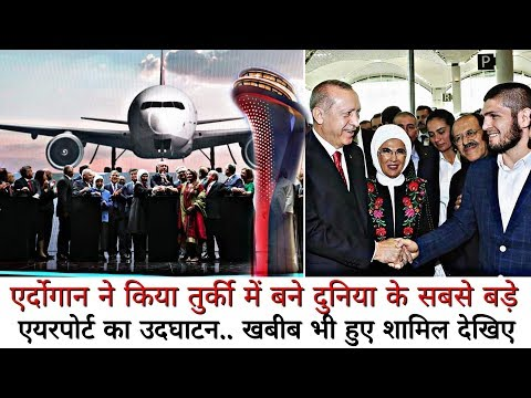 Erdoğan Inaugurated the World's largest Airport in Turkey.. Khabib also included