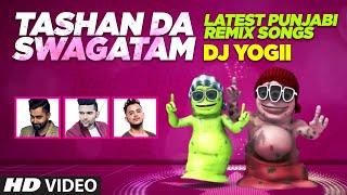 Tashan Da Swagatam   Latest Punjabi Remix Songs   Dj Yogii   T Series