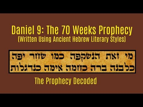 Daniel 9:  The 70 Weeks Prophecy (Written in Ancient Hebrew Literary Style) Decoded 2018