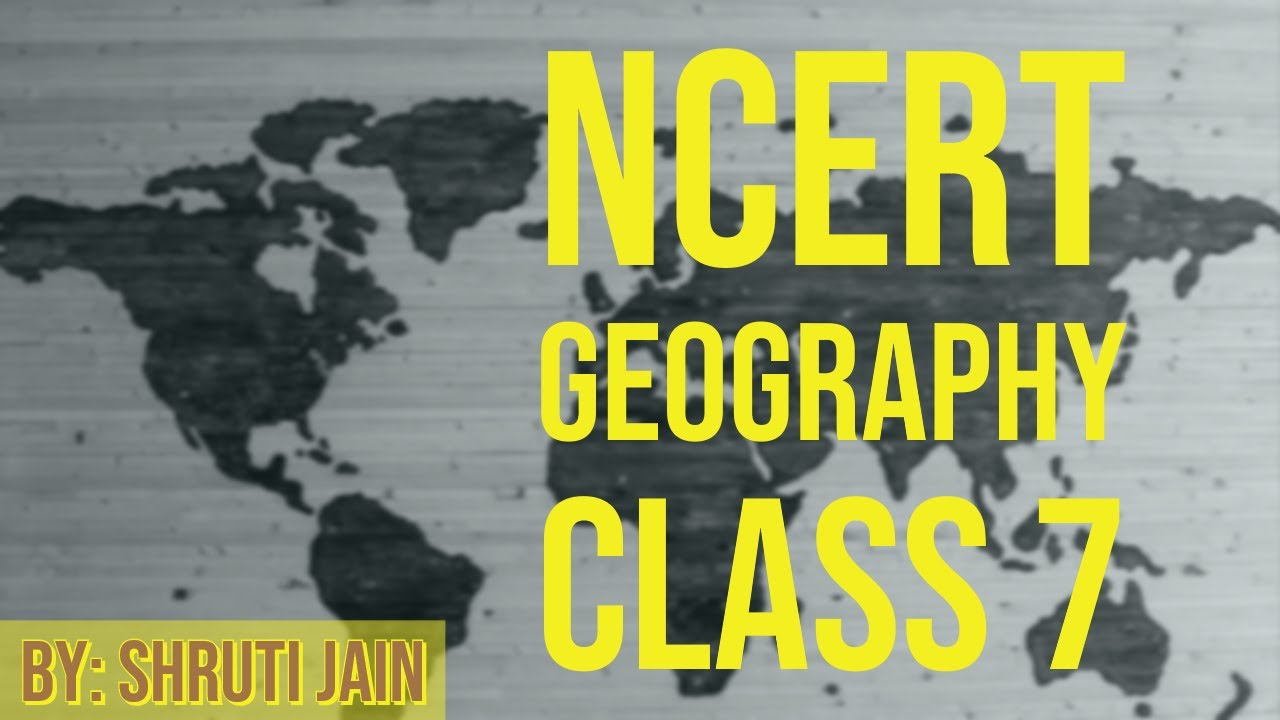 Class 7: Geography (Chapter 3: Our Changing Earth)