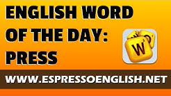 English Vocabulary Word of the Day: PRESS