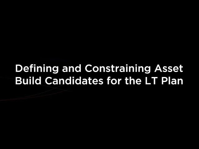 Defining and Constraining Asset Build Candidates for the LT Plan