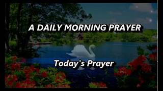A Daily Morning Prayer,Morning Prąyer Starting Your Day With God,Today's Prayer,The Prayer For Today