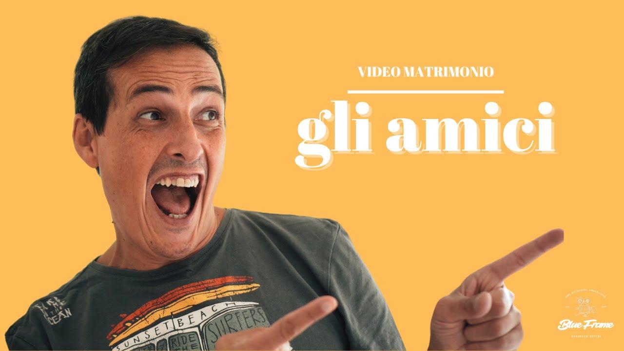 VIDEO MATRIMONIO   GLI AMICI