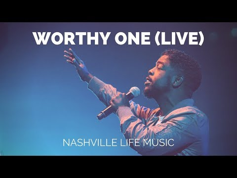 Worthy One (Live) - Nashville Life Music