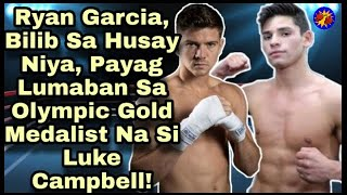 Ryan Garcia, Bilib Sa Husay Niya, Payag Lumaban Sa Olympic Gold Medalist Na Si Luke Campbell