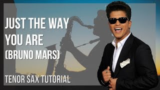 How to play Just The Way You Are by Bruno Mars on Tenor Sax (Tutorial)