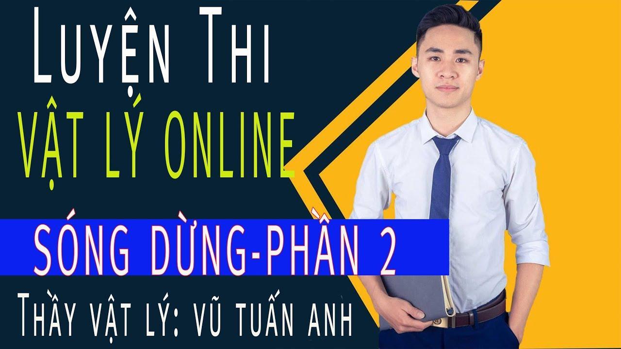 [BÀI 26] SÓNG DỪNG- PHẦN 2 - Lớp 12 | Luyện thi online -Thầy Vũ Tuấn Anh