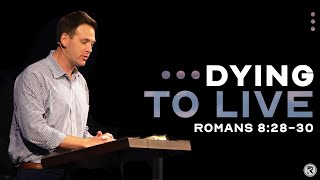 DYING TO LIVE: FAITHFUL TO COMPLETE (Romans 8:28-30)