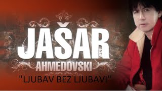 JAŠAR AHMEDOVSKI  - LJUBAV BEZ  LJUBAVI - (LYRICS VIDEO) - (AUDIO 2007)