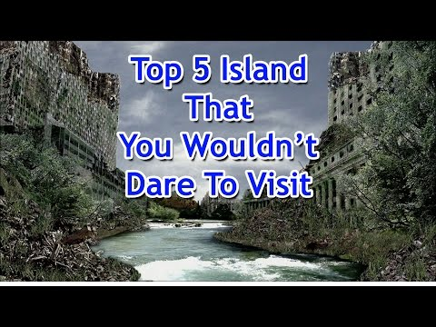 Top 5 Island around the world that you wouldn't dare to visit