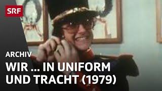 Wir - in Trachten und Uniformen (1979) | Leben in der Schweiz | Schweizer Brauchtum | SRF Archiv