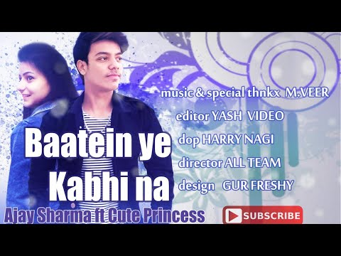 Baatein Ye  Kabhi Na | Ajay Sharma Ft Cute Princess