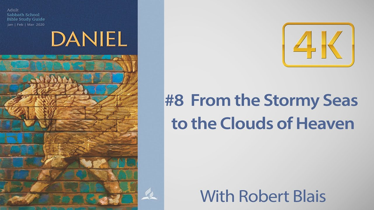 AD Sabbath School #8 Daniel 7 -  From the Stormy Seas to the Clouds of Heaven, with Robert Blais
