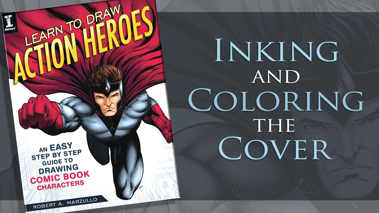 Learn To Draw Action Heroes Inking And Coloring The Cover Art