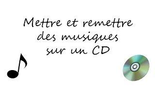 Mettre et remettre des musiques sur un CD