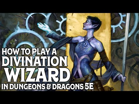 How To Play A Divination Wizard In Dungeons And Dragons 5e