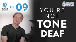"""Ep. 9 """"You're Not Tone Deaf""""- Voice Lessons To The World"""
